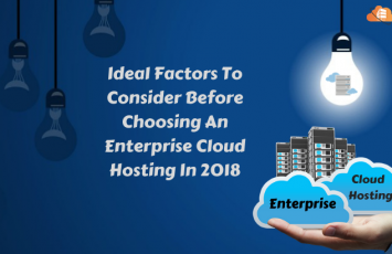 Ideal Factors To Consider Before Choosing An Enterprise Cloud Hosting In 2018