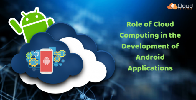 Role of Cloud Computing in the Development of Android Applications