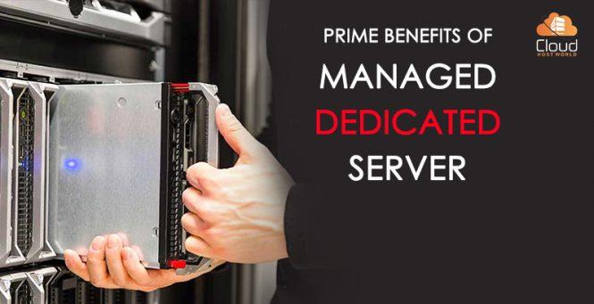 Prime Benefits Of Managed Dedicated Server