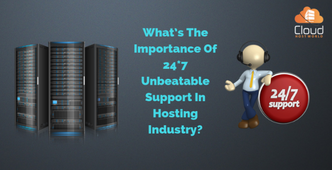 What's The Importance Of 24*7 Unbeatable Support In Hosting Industry?