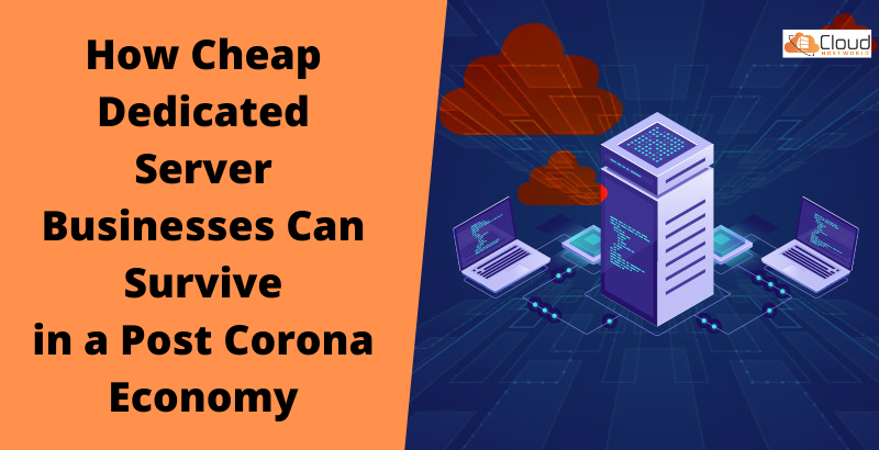 How Cheap Dedicated Server Businesses Can Survive in a Post Corona Economy